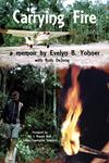 Carrying Fire: A Memoir by Evelyn B. Yohner
