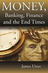 Money, Banking, Finance and the End Times