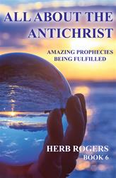 All About the Antichrist: Amazing Prophecies Being Fulfilled