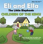 After the Ark: Eli and Ella the Little Elephants - Children of the King! (Kindle)